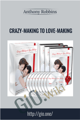 Crazy-Making to Love-Making – Anthony Robbins