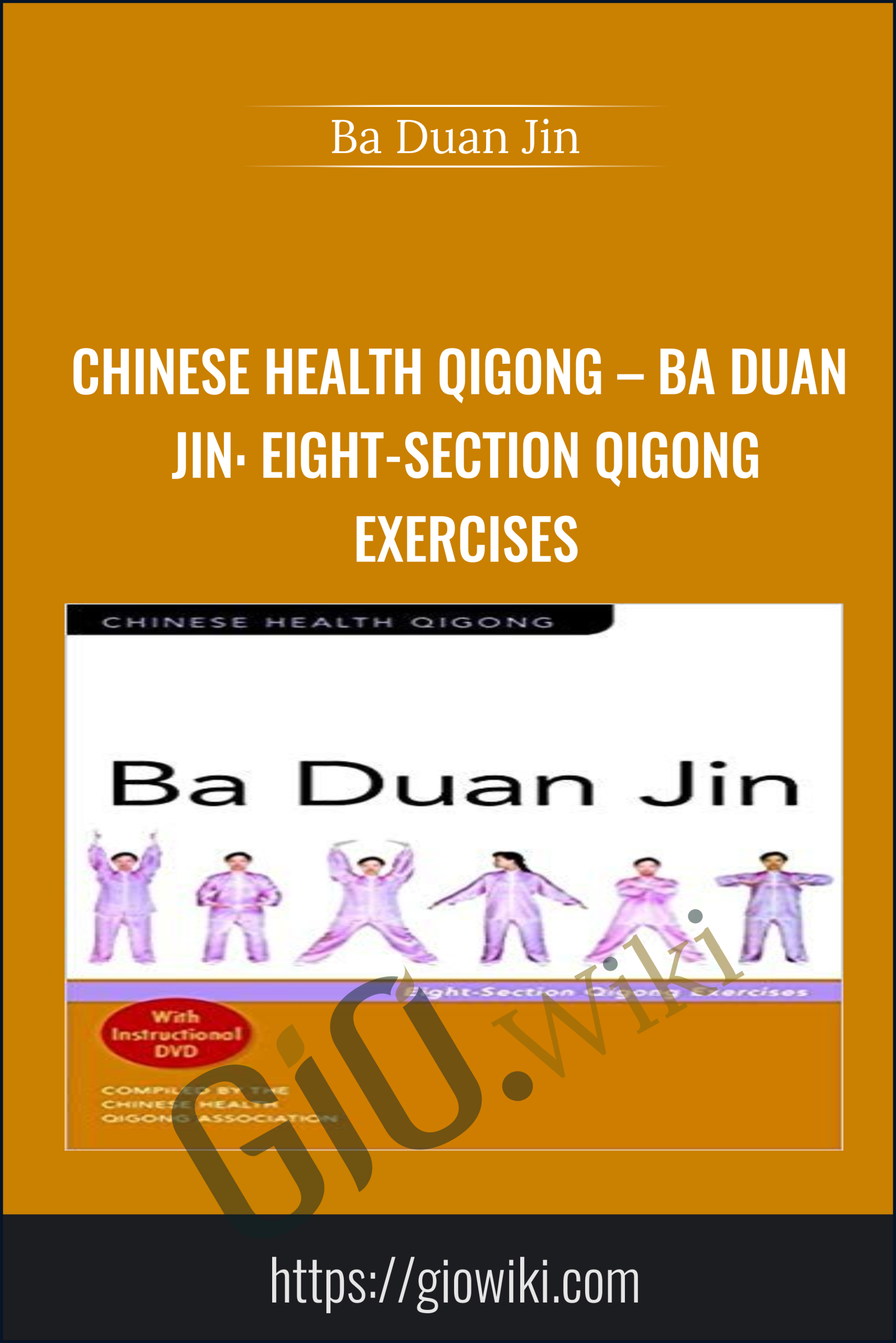 Chinese Health Qigong – Ba Duan Jin: Eight-Section Qigong Exercises - Ba Duan Jin