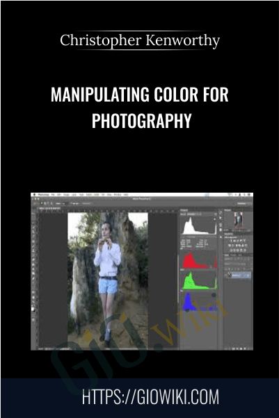 Manipulating Color for Photography - Christopher Kenworthy