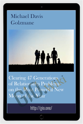 Clearing 47 Generations of Relationship Problems on the Most Powerful New Moon of the Year - Michael Davis Golzmane