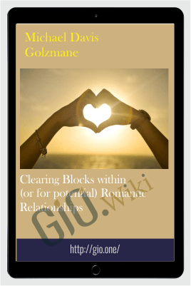 Clearing Blocks within (or for potential) Romantic Relationships - Michael Davis Golzmane