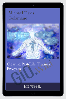 Clearing Past-Life Trauma Programs - Michael Davis Golzmane