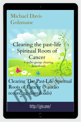 Clearing The Past-Life Spiritual Roots of Cancer (9 audio recording downloads) - Michael Davis Golzmane