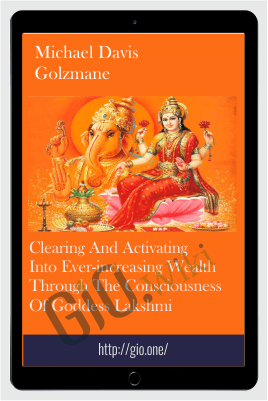 Clearing and Activating into Ever-Increasing Wealth through the Consciousness of Goddess Lakshmi - Michael Davis Golzmane