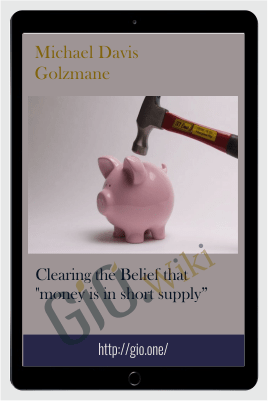 "Clearing the Belief that ""money is in short supply"" - Michael Davis Golzmane"