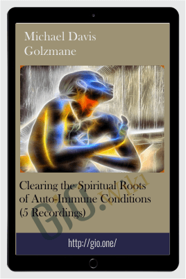 Clearing the Spiritual Roots of Auto-Immune Conditions (5 Recordings) - Michael Davis Golzmane