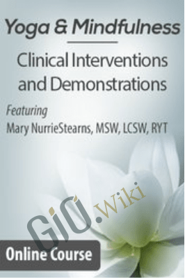 Yoga & Mindfulness: Clinical Interventions and Demonstrations - Barbara Neiman & Mary NurrieStearns