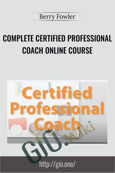 Complete Certified Professional Coach Online Course - Berry Fowler