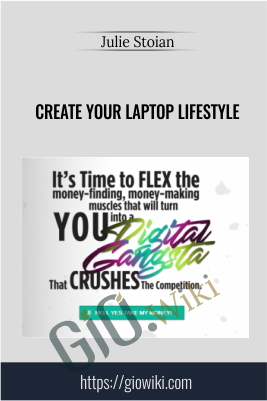 Create Your Laptop Lifestyle - Julie Stoian