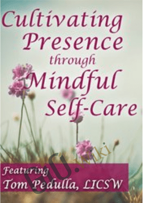 Cultivating Presence through Mindful Self-Care - Tom Pedulla