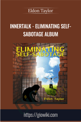 InnerTalk - Eliminating Self-Sabotage Album - Eldon Taylor