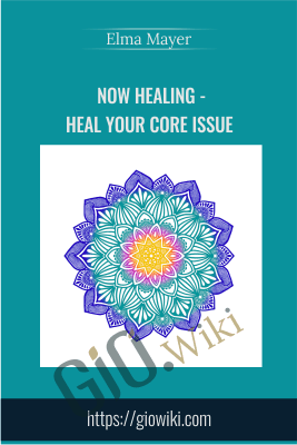 Now Healing - Heal your Core Issue - Elma Mayer