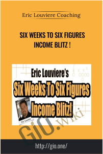 Six Weeks to Six Figures Income Blitz! – Eric Louviere Coaching