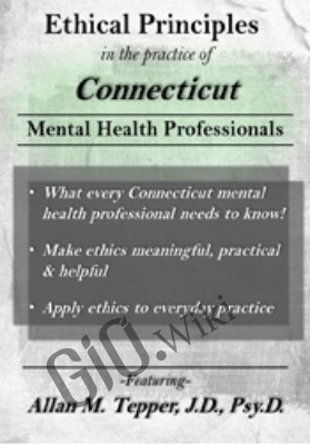Ethical Principles in the Practice of Connecticut Mental Health Professionals - Allan M. Tepper