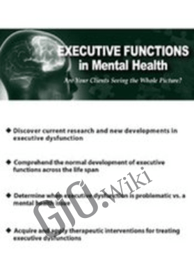 Executive Functions in Mental Health: Are Your Clients Seeing the Whole Picture? - Jay Carter