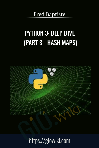 Python 3: Deep Dive (Part 3 - Hash Maps) - Fred Baptiste
