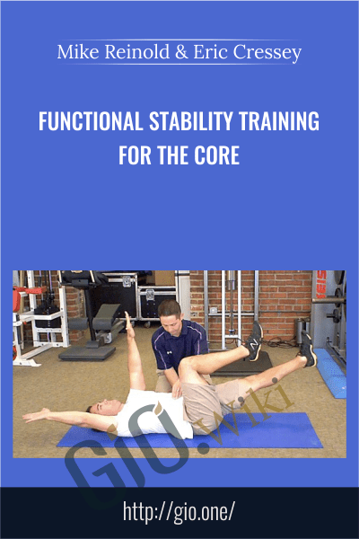 Functional Stability Training for the Core – Mike Reinold & Eric Cressey
