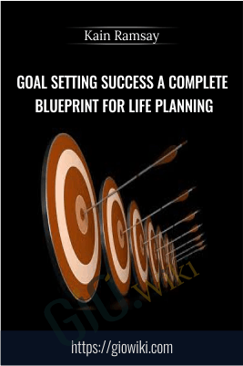 Goal Setting Success A Complete Blueprint for Life Planning - Kain Ramsay