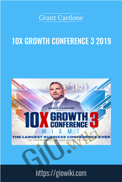 10X Growth Conference 3 2019 - Grant Cardone