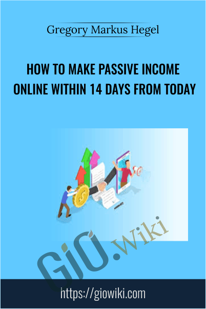 How To Make Passive Income Online Within 14 Days From Today - Gregory Markus Hegel