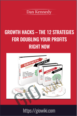 Growth Hacks – The 12 Strategies For Doubling Your Profits Right Now - Dan Kennedy