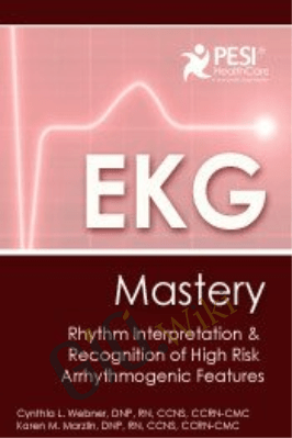EKG Mastery: The Electrocardigram in Rhythm Interpretation and Recognition of High Risk Arrhythmogenic Features - Karen M. Marzlin
