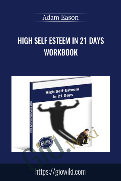 High Self Esteem In 21 Days Workbook  - Adam Eason