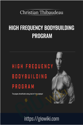 High frequency bodybuilding program - Christian Thibaudeau