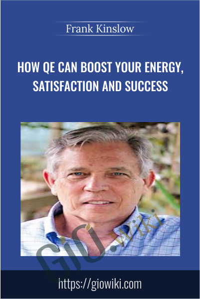How QE Can Boost Your Energy, Satisfaction and Success - Frank Kinslow