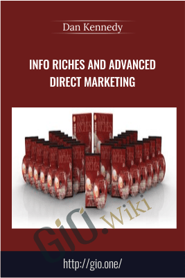 Info Riches And Advanced Direct Marketing – Dan Kennedy