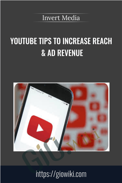 YouTube Tips to Increase Reach & Ad Revenue - Invert Media