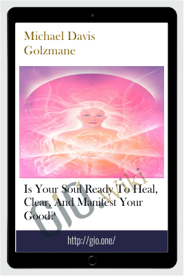 Is your soul ready to heal, clear, and manifest your good? - Michael Davis Golzmane