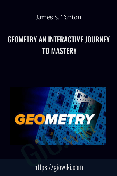 Geometry An Interactive Journey to Mastery - James S. Tanton