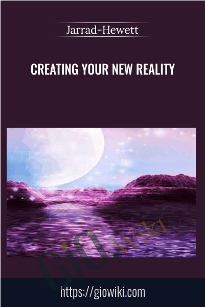 Creating Your New Reality - Jarrad-Hewett