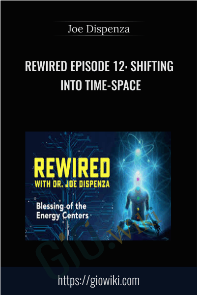 Rewired Episode 12: Shifting into Time-Space - Joe Dispenza
