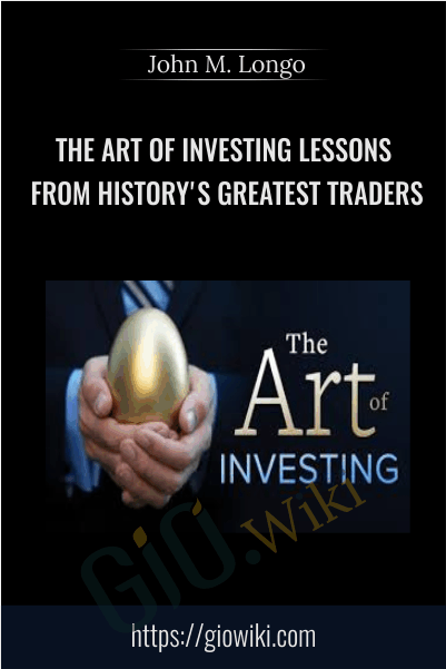 The Art of Investing Lessons from History's Greatest Traders - John M. Longo