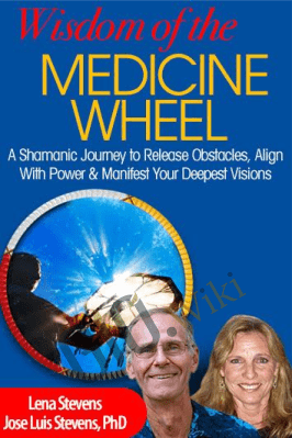 The Wisdom of the Medicine Wheel - José Stevens & Lena Stevens
