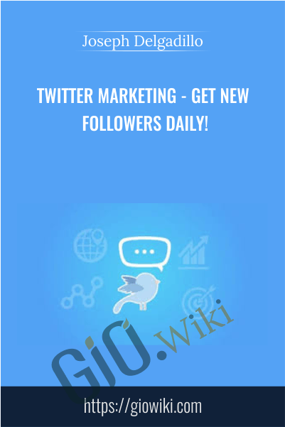 Twitter Marketing - Get New Followers Daily! - Joseph Delgadillo