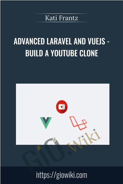 Advanced Laravel and Vuejs - Build a Youtube clone - Kati Frantz