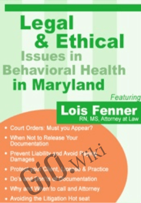 Legal Issues in Behavioral Health Maryland: Legal and Ethical Considerations - Lois Fenner