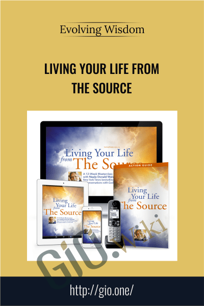 Living Your Life From The Source - Evolving Wisdom
