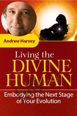 Living the Divine Human - Andrew Harvey