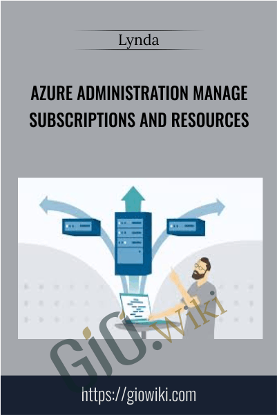 Azure Administration Manage Subscriptions and Resources - Lynda