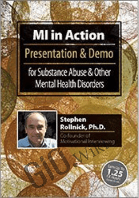 MI in Action with Stephen Rollnick, Ph.D.: Presentation & Demo for Substance Abuse & Other Mental Health Disorders - Stephen Rollnick