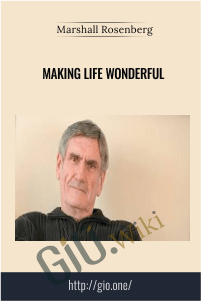 Making Life Wonderful – Marshall Rosenberg