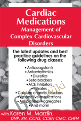 Cardiac Medications: Management of Complex Cardiovascular Disorders - Karen M. Marzlin