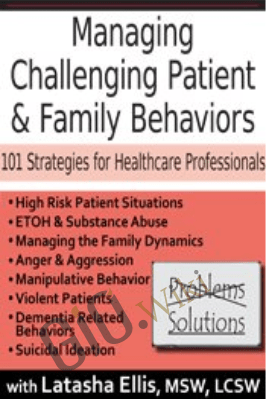 Managing Challenging Patient & Family Behaviors: 101 Strategies for Healthcare Professionals - Latasha Ellis