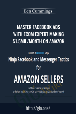 Master FaceBook Ads with Ecom Expert making $1.5Mil/Month on Amazon – Ben Cummings