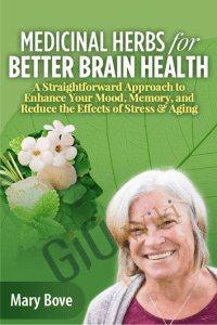 Medicinal Herbs for Better Brain Health - Mary Bove