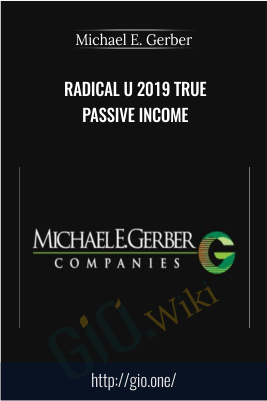 Radical U 2019 True Passive Income – Michael E. Gerber